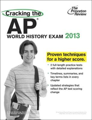 Cracking the AP World History Exam, 2013 Edition by