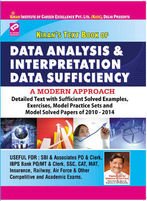 Data Analysis & Interpretation Data Sufficiency (Detailed Text With Sufficient Solved Examples, Exercises, Model Practice Sets And Model Solved Papers Of 2010 - 2014) by KICX, Think Tank of Kiran Prakashan, Pratiyogita Kiran