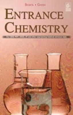 Entrance Chemistry For CBSE PMT, AIEEE, IIT and Other Engineering/Medical Entrance Tests PB (English) 01 Edition by Ghosh A K Bhakta C
