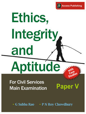 Ethics, Integrity and Aptitude for Civil Services Main Examination (Paper - 5) (English) 1st  Edition by P N Roy Chowdhury, G Subba Rao