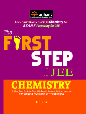 First Step to JEE Chemistry (A Must Read Book for Class 10th Passed Students Aspiring to go to IITS) (English) by Jha D K