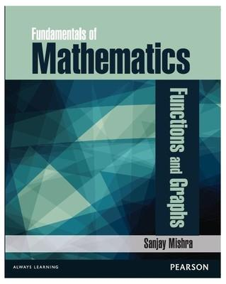 Fundamentals of Mathematics : Functions and Graphs (English) 1st Edition by Sanjay Mishra