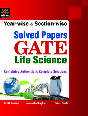 GATE Life Science Year-Wise And Section-Wise Solved Papers (English) 1st Edition by Preeti Gupta, S K Panday, Akanksha Singhal