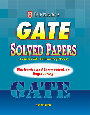 GATE Solved Papers: Electronics and Communication Engineering (Answers with Explanatory Notes) (English) by Ashish Dixit