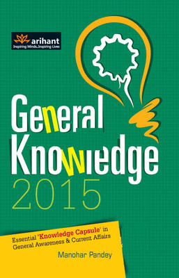 General Knowledge 2015 : Essential Knowledge Capsule in General Awareness & Current Affairs (English) 7th Edition by Manohar Pandey