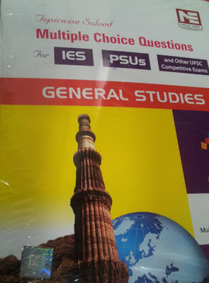 General Studies Topicwise Solved Multiple Choice Questions for IES, PSUs and Other UPSC Competitive Exams by Singh B