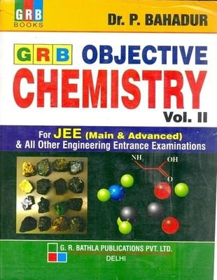GRB Objective Chemistry (Volume - 2) : For JEE (Main & Advanced) & All Other Engineering Entrance Examinations (English) 17th  Edition by P Bahadur