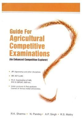 Guide for Agricultural Competitive Examinations: an Enhanced Competition Explorer for Jrf Srf Net Ars (English) by R K Sharma, Maitry R S, Pandey N, Singh A P