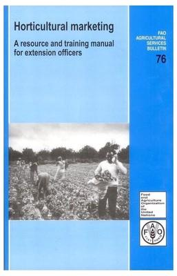Horticultural Marketing: A Resource and Training Manual Forextension officers/Fao (English) 01 Edition by FAO