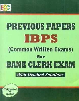 IBPS - CWE Common Written Exams for Bank Clerk Exam Previous Papers with Detailed Solutions by
