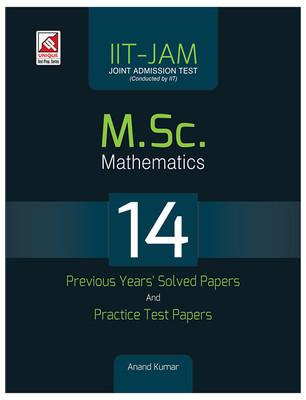 IIT - JAM M.Sc. Mathematics : 14 Previous Years Solved Papers and Practice Test Papers (English) by Anand Kumar