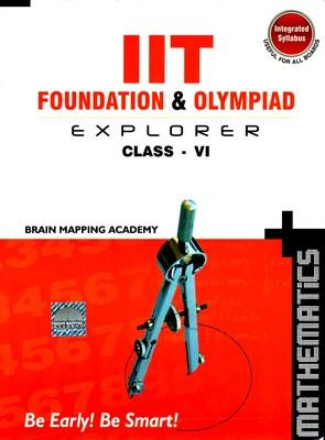 IIT Foundation & Olympiad Explorer: Maths (Class 6) (English) by BMA