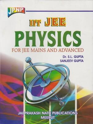 IIT JEE Physics For JEE Mains And Advanced by S L Gupta, Sanjeev Gupta
