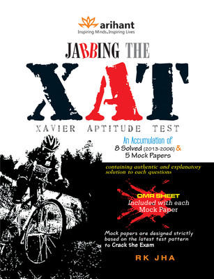 Jabbing the XAT Xavier Aptitude Test : An Accumulation of 8 Solved Paper (2013 - 2006) and 5 Mock Papers PB : An Accumulation of 8 Solved Paper (2013 - 2006) and 5 Mock Papers (English) by Jha R K