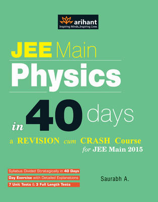 JEE Main Physics in 40 Days a Revision cum Crash Course 2015 (English) 5th  Edition by Saurabh A