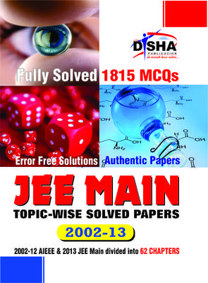 JEE Main Topic-Wise Solved Papers 2002 - 2013 : Fully Solved 1815 MCQs (English) by Disha Experts