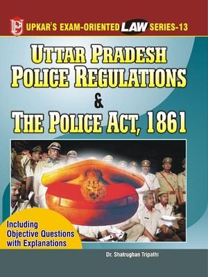 Law Series 13: U.P.Police Regulation and Police Act, 1861 (English) by Shatrughan Tripathi