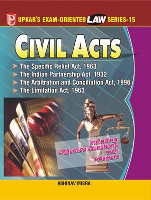 Law Series 15: Civil Acts (The Specific Relief Act,1963, The Indian Partnership Act,1932 The Arbitration and Concilation Act,1996 The Limitation Act,1963 (English) by Abhinav Misra