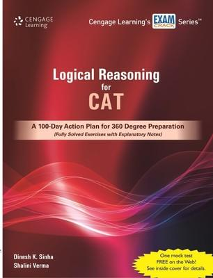 Logical Reasoning for CAT : A 100 - Day Action Plan for 360 Degree Preparation (Fully Solved Exercises with Explanatory Notes) (English) 1st  Edition by Dinesh K Sinha, Shalini Verma