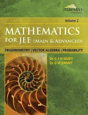 Mathematics For IIT-JEE, Trigonometry Vector Algebra Probability Vol. 2 PB : Trignometry, Vector Algebra, Probability Main and Advanced (Volume - 2) (English) by Dr U M Swamy Dr G S N Murti
