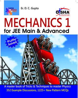 Mechanics for JEE Main and Advanced: Fully Solved (Volume - 1) (English) by D C Gupta