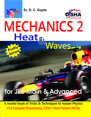 Mechanics Heat and Waves for JEE Main and Advanced: Fully Solved (Volume - 2) (English) by D C Gupta