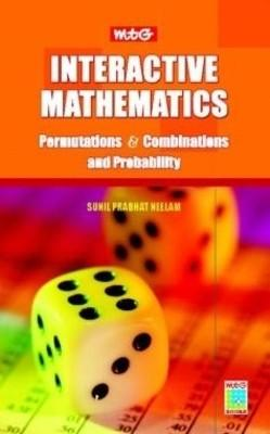 MTG Interactive Mathematics: Permutation & Combinations and Probability by Sunil Prabhat Neelam