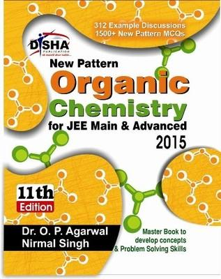 New Pattern Organic Chemistry for JEE Main & Advanced 2015 (English) 11th Edition by Nirmal Singh, O P Agarwal