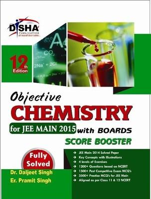 Objective Chemistry for JEE Main 2015 with Boards Score Booster (English) 12th Edition by Pramit Singh, Daljeet Singh