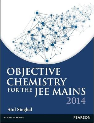 Objective Chemistry for the JEE Mains - 2014 (English) 1st  Edition by Atul Singhal