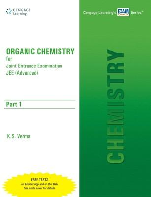 Organic Chemistry for Joint Entrance Examination (Advanced) - Part 1 (English) 1st Edition by K S Verma