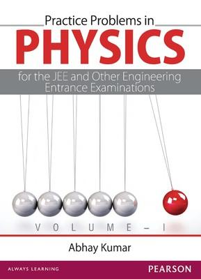 Practice Problems in Physics for the JEE and Other Engineering Entrance Examinations Volume I (English) 1st  Edition by Abhay Kumar