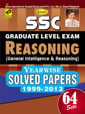 SSC - Graduate Level Exam Reasoning (General Intelligence & Reasoning) - Yearwise Solved Papers 1999 - 2013 (Set - 64) by KICX, Pratiyogita Kiran, Think Tank of Kiran Prakashan