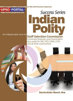 Success Series Indian Polity: An Indispensable Book for Staff Selection Commission Combined Graduate Level Examination also Useful for IAS / PCS / NDA / CDS and all Other Examinations (English) by Sachchida Nand Jha