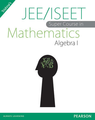 JEE/ISEET Super Course in Mathematics Algebra I (English) 1st Edition by Trishna Knowledge Systems
