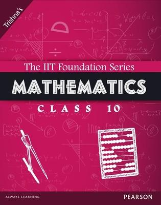 The IIT Foundation Series Mathematics Class 10 3rd  Edition by Trishna Knowledge Systems