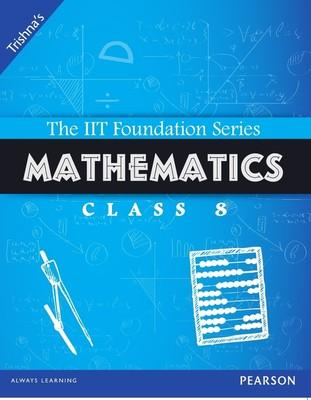 The IIT Foundation Series Mathematics Class 8 3rd  Edition by Trishna Knowledge Systems