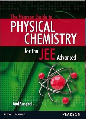 The Pearson Guide to Physical Chemistry for the JEE Advanced (English) 1st Edition by Atul Singhal