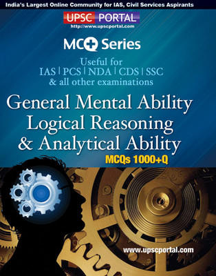 General Mental Ability Logical Reasoning & Analytical Ability MCQs 1000+Q: Useful for IAS | PCS | NDA | SSC & all other examinations (English) by Portal Publications