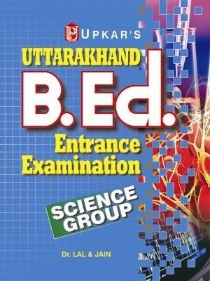 Uttarakhand B.Ed. Entrance Examination (Science Group) (English) by Jain
