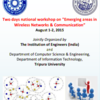 Two days national workshop on Emerging areas in Wireless Networks And Communication, Tripura University, August 1-2 2015, Suryamaninagar, Tripura