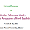 Globalisation Culture and Identity Issues and Perspectives of North East India, Assam University, Mar 28-29, 2016, Silchar, Assam