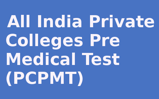 PCPMT 2015 (All India Private Colleges Pre Medical Test) Notification and Exam Date